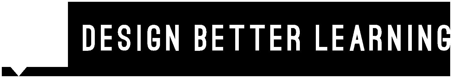 Design Better Learning